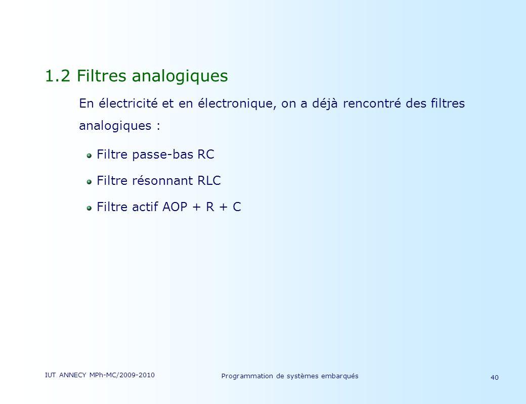 IUT ANNECY MPh-MC/2009-2010 Programmation de systèmes embarqués 40 1.2 Filtres analogiques En électricité et en électronique, on a déjà rencontré des filtres analogiques : Filtre passe-bas RC Filtre résonnant RLC Filtre actif AOP + R + C