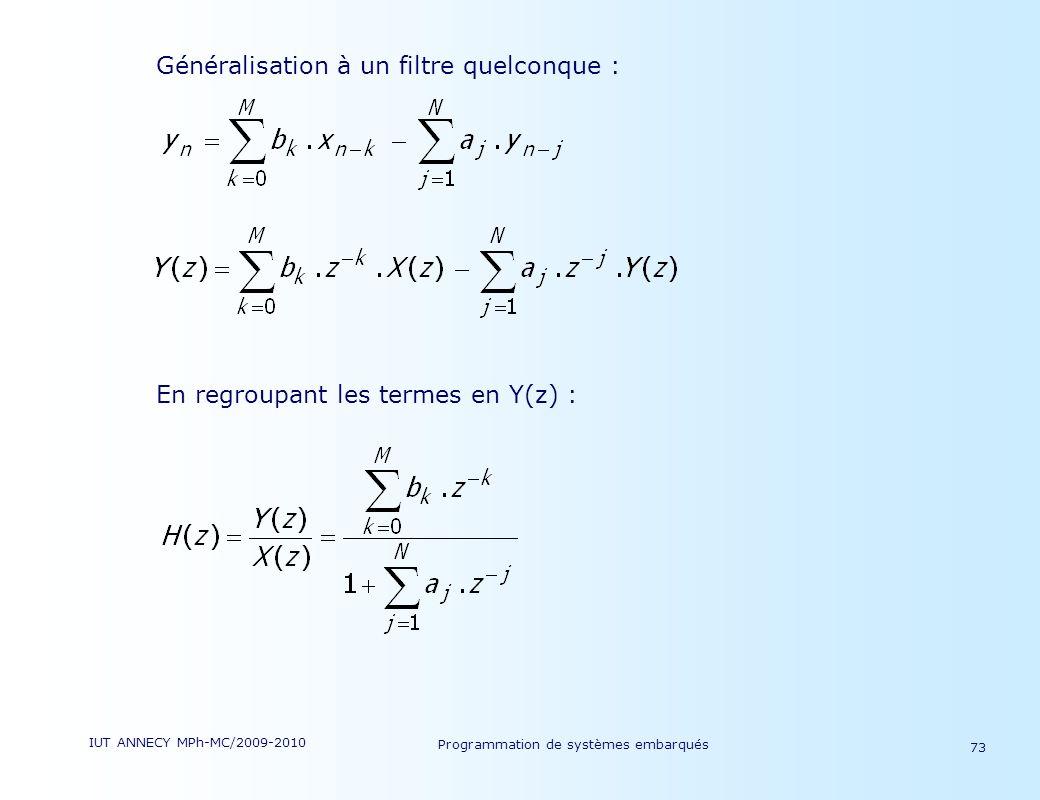 IUT ANNECY MPh-MC/2009-2010 Programmation de systèmes embarqués 73 Généralisation à un filtre quelconque : En regroupant les termes en Y(z) :