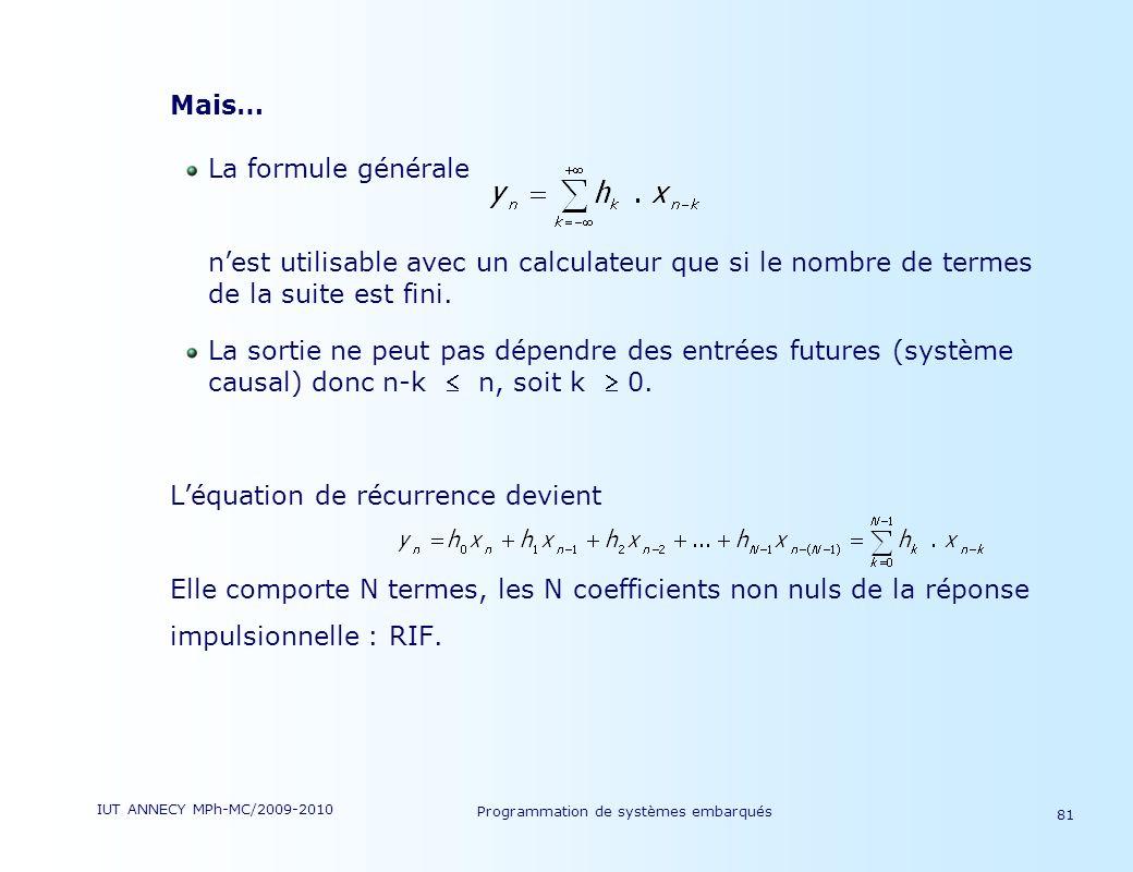 IUT ANNECY MPh-MC/2009-2010 Programmation de systèmes embarqués 81 Mais… La formule générale nest utilisable avec un calculateur que si le nombre de termes de la suite est fini.