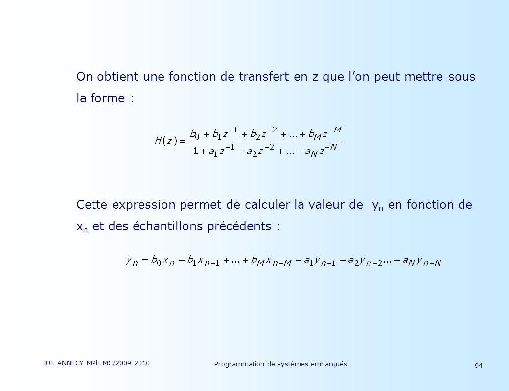 IUT ANNECY MPh-MC/2009-2010 Programmation de systèmes embarqués 94 On obtient une fonction de transfert en z que lon peut mettre sous la forme : Cette expression permet de calculer la valeur de y n en fonction de x n et des échantillons précédents :