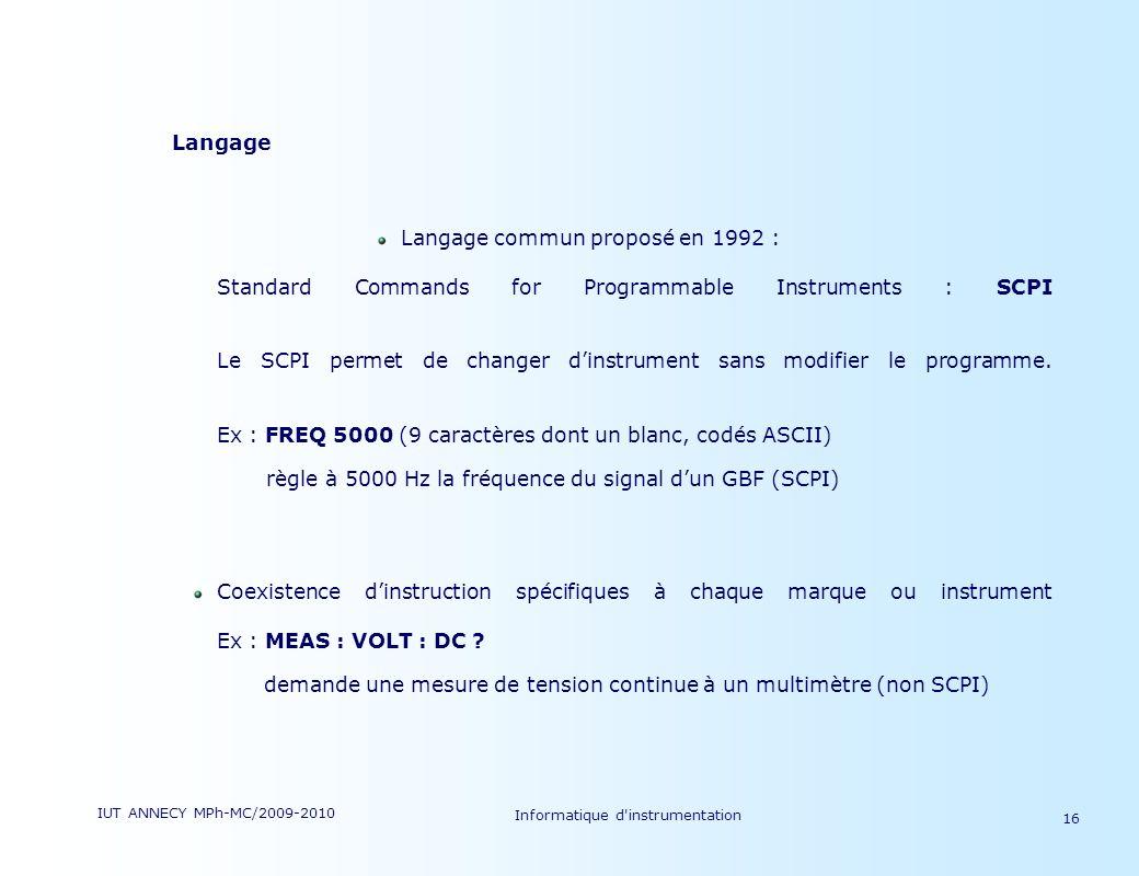 IUT ANNECY MPh-MC/2009-2010 Informatique d'instrumentation 16 Langage Langage commun proposé en 1992 : Standard Commands for Programmable Instruments