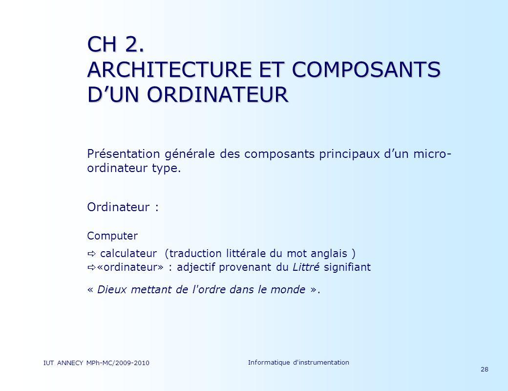 IUT ANNECY MPh-MC/2009-2010 Informatique d'instrumentation 28 Présentation générale des composants principaux dun micro- ordinateur type. Ordinateur :