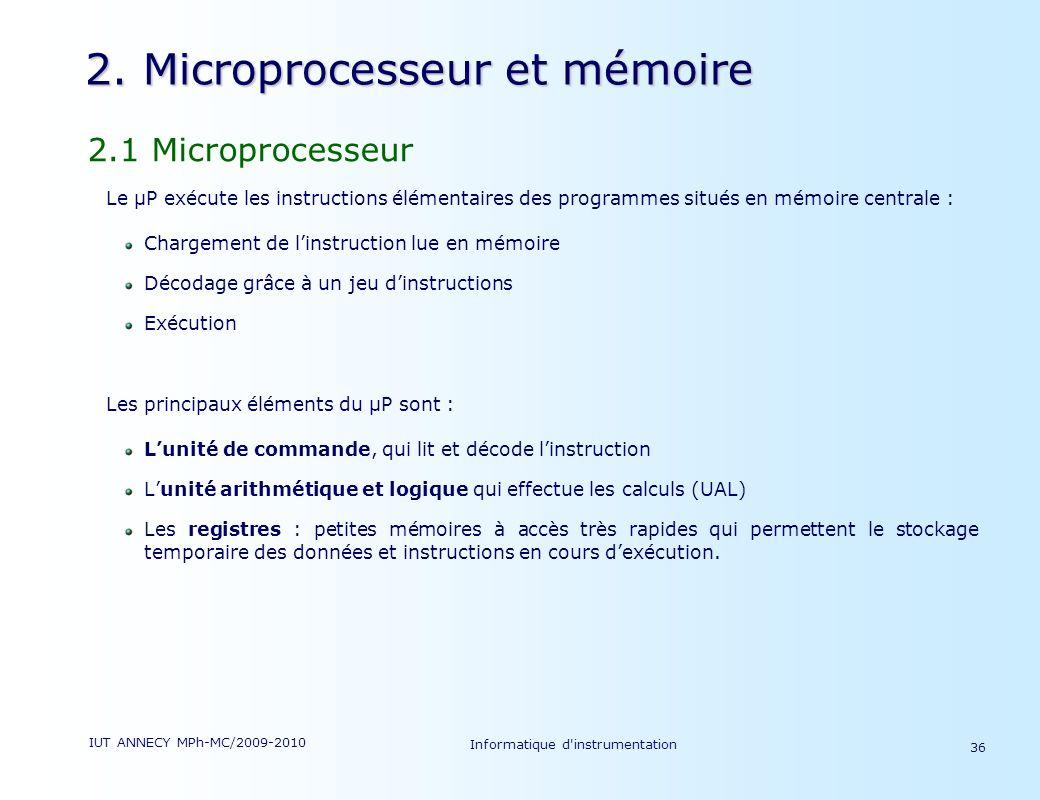 IUT ANNECY MPh-MC/2009-2010 Informatique d'instrumentation 36 2. Microprocesseur et mémoire 2.1 Microprocesseur Le µP exécute les instructions élément