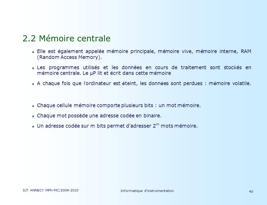 IUT ANNECY MPh-MC/2009-2010 Informatique d'instrumentation 40 2.2 Mémoire centrale Elle est également appelée mémoire principale, mémoire vive, mémoir