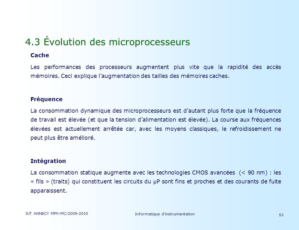 IUT ANNECY MPh-MC/2009-2010 Informatique d'instrumentation 53 4.3 Évolution des microprocesseurs Cache Les performances des processeurs augmentent plu