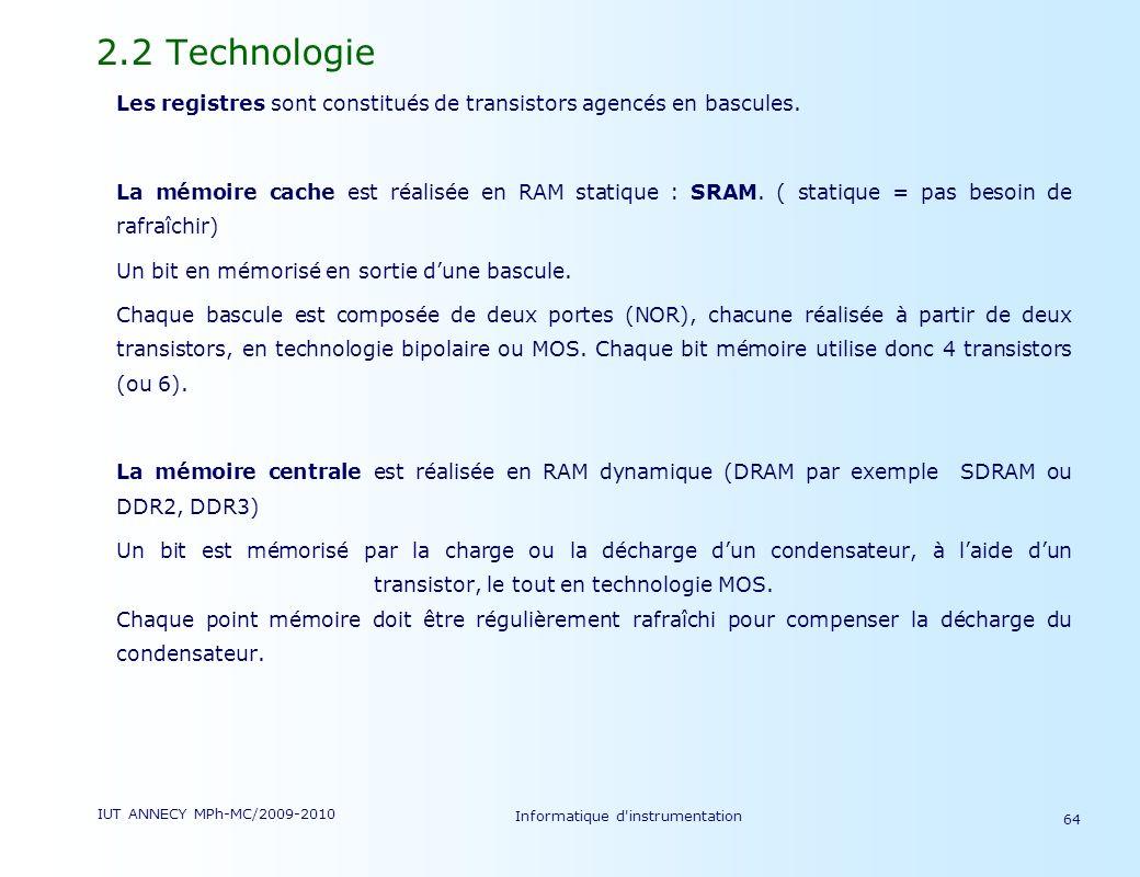 IUT ANNECY MPh-MC/2009-2010 Informatique d'instrumentation 64 2.2 Technologie Les registres sont constitués de transistors agencés en bascules. La mém