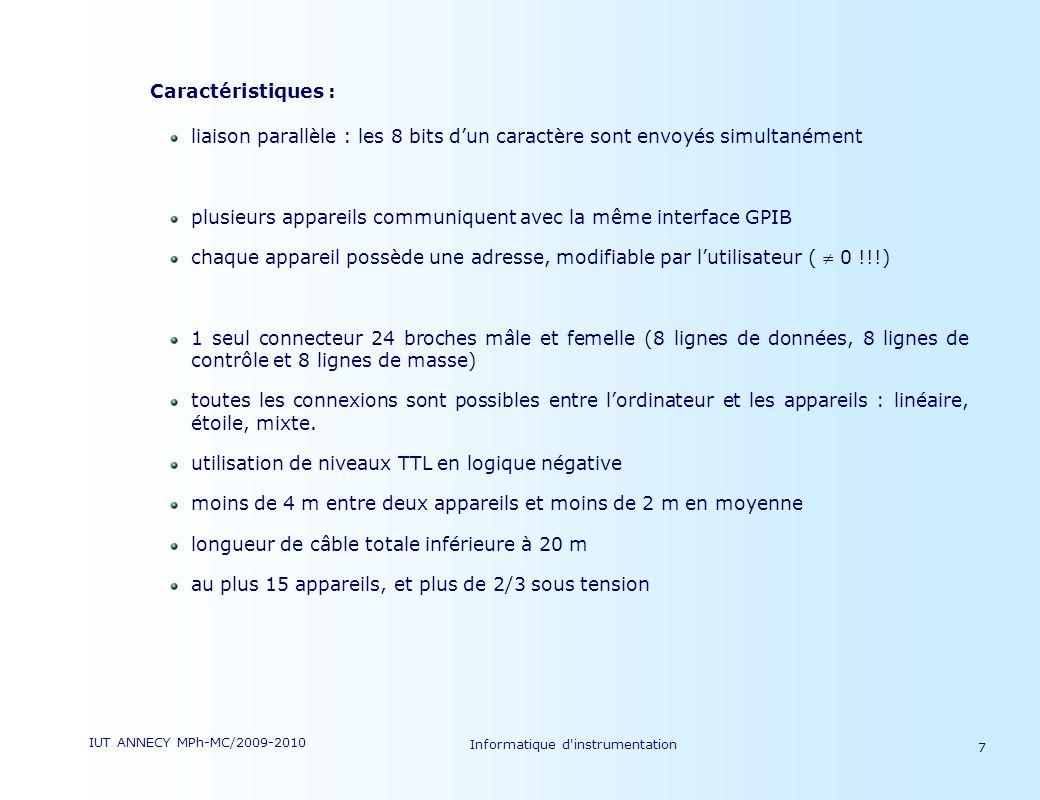 IUT ANNECY MPh-MC/2009-2010 Informatique d'instrumentation 7 Caractéristiques : liaison parallèle : les 8 bits dun caractère sont envoyés simultanémen