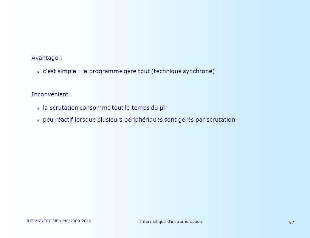 IUT ANNECY MPh-MC/2009-2010 Informatique d'instrumentation 97 Avantage : c'est simple : le programme gère tout (technique synchrone) Inconvénient : la