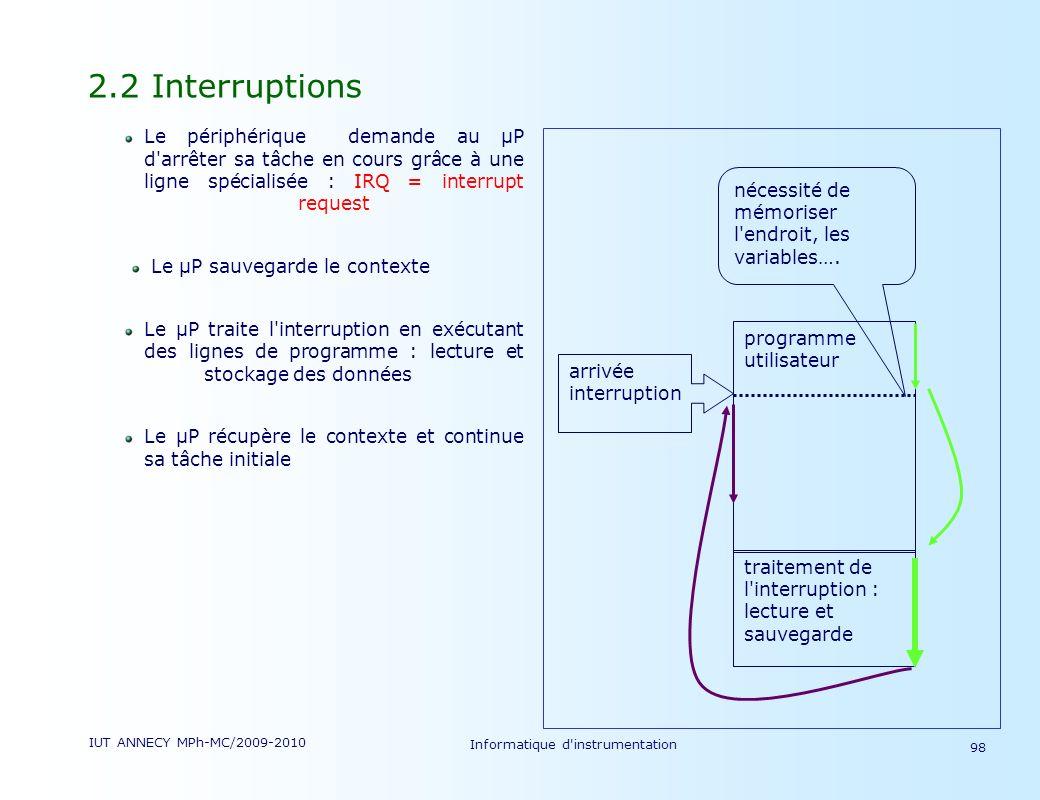 IUT ANNECY MPh-MC/2009-2010 Informatique d'instrumentation 98 2.2 Interruptions Le périphérique demande au µP d'arrêter sa tâche en cours grâce à une