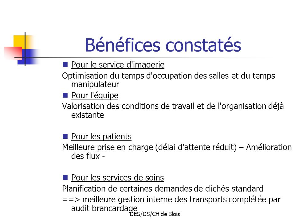 DES/DS/CH de Blois Bénéfices constatés Pour le service d'imagerie Optimisation du temps d'occupation des salles et du temps manipulateur Pour l'équipe