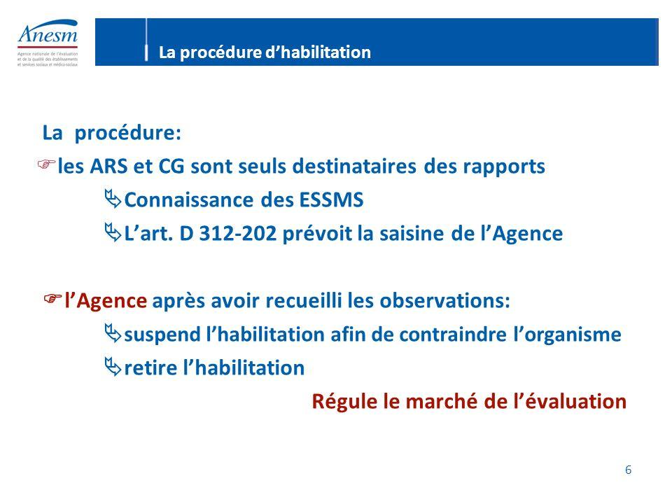 6 La procédure dhabilitation La procédure: les ARS et CG sont seuls destinataires des rapports Connaissance des ESSMS Lart.