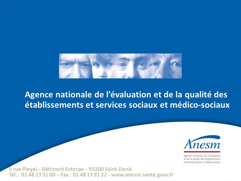 5 rue Pleyel – Bâtiment Euterpe – 93200 Saint-Denis Tél. : 01 48 13 91 00 – Fax : 01 48 13 91 22 - www.anesm.sante.gouv.fr Agence nationale de lévalua