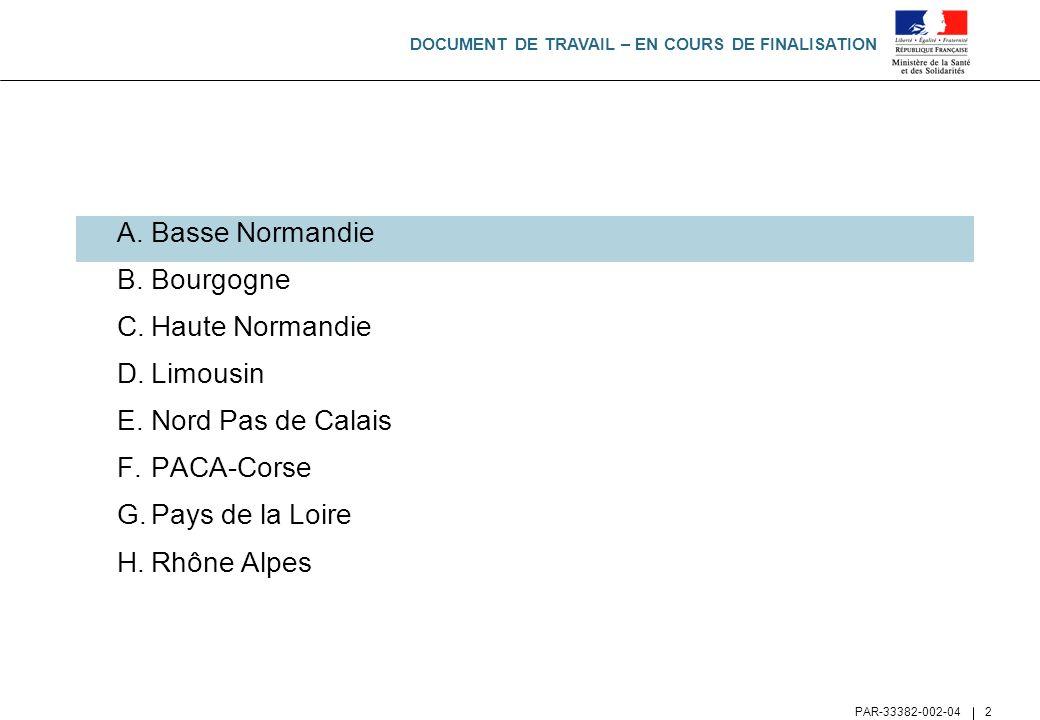 DOCUMENT DE TRAVAIL – EN COURS DE FINALISATION PAR-33382-002-04 2 A.Basse Normandie B.Bourgogne C.Haute Normandie D.Limousin E.Nord Pas de Calais F.PA