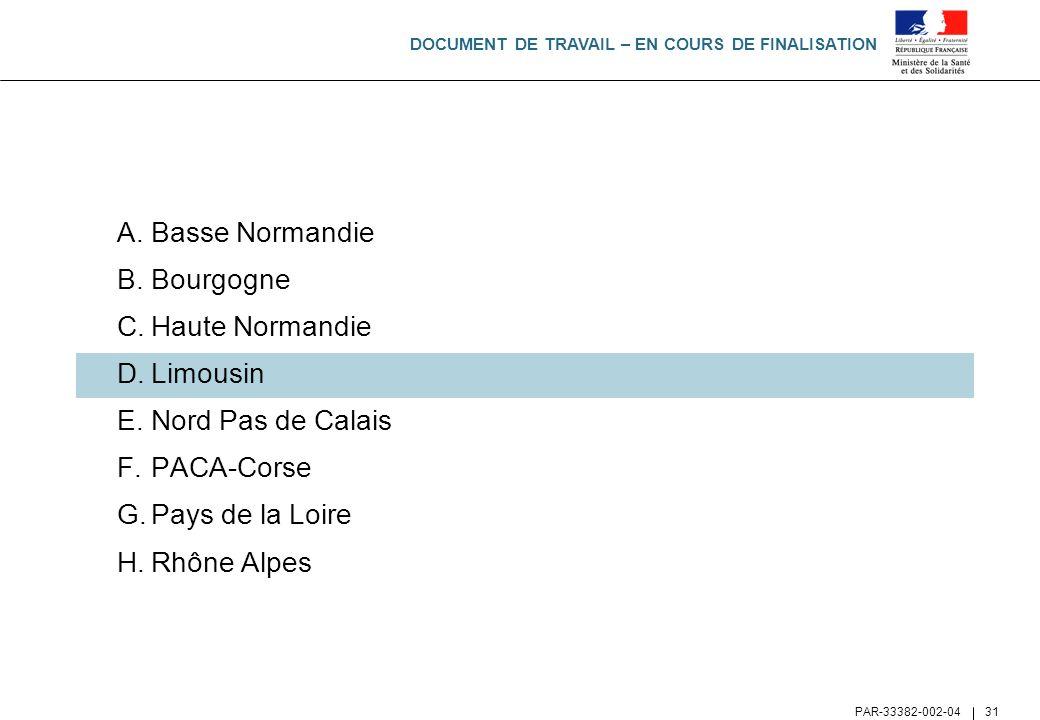 DOCUMENT DE TRAVAIL – EN COURS DE FINALISATION PAR-33382-002-04 31 A.Basse Normandie B.Bourgogne C.Haute Normandie D.Limousin E.Nord Pas de Calais F.P