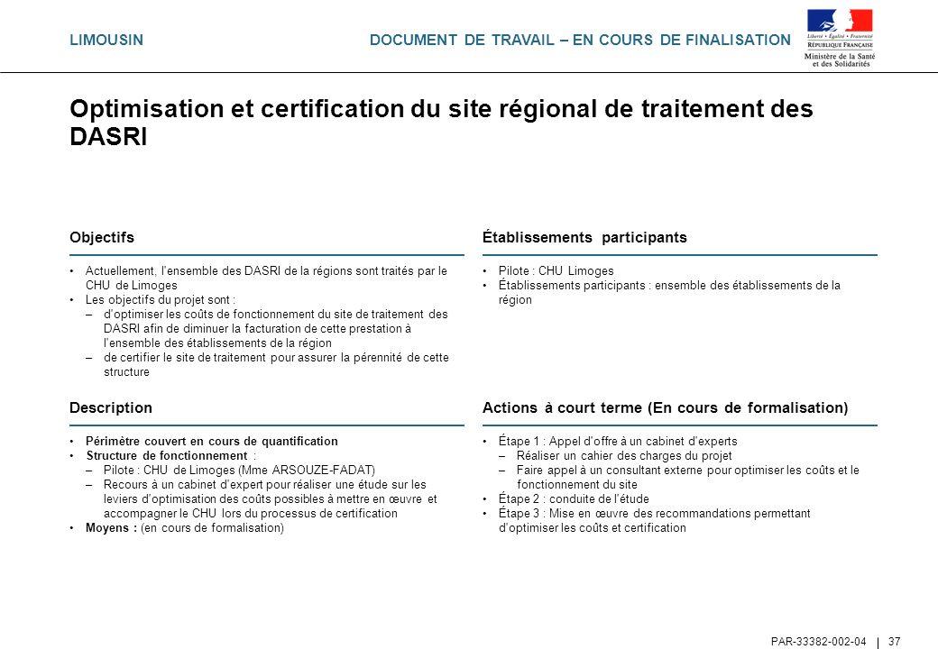 DOCUMENT DE TRAVAIL – EN COURS DE FINALISATION PAR-33382-002-04 37 Optimisation et certification du site régional de traitement des DASRI Objectifs Ac