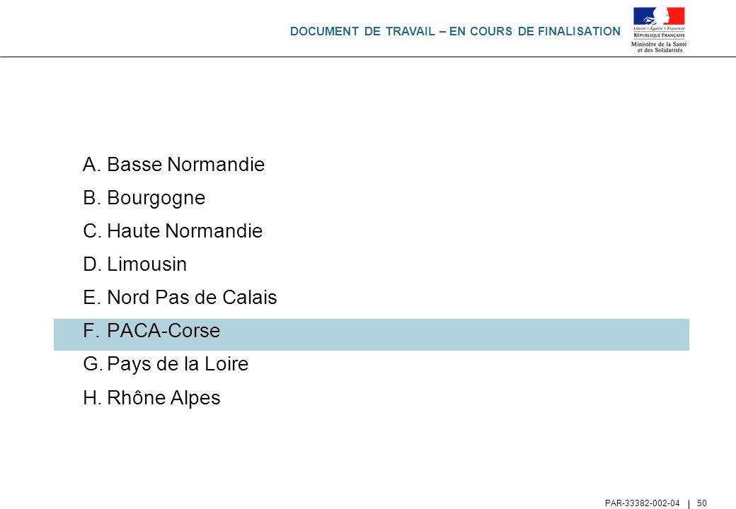DOCUMENT DE TRAVAIL – EN COURS DE FINALISATION PAR-33382-002-04 50 A.Basse Normandie B.Bourgogne C.Haute Normandie D.Limousin E.Nord Pas de Calais F.P