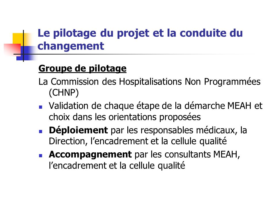 Le pilotage du projet et la conduite du changement Groupe de pilotage La Commission des Hospitalisations Non Programmées (CHNP) Validation de chaque é