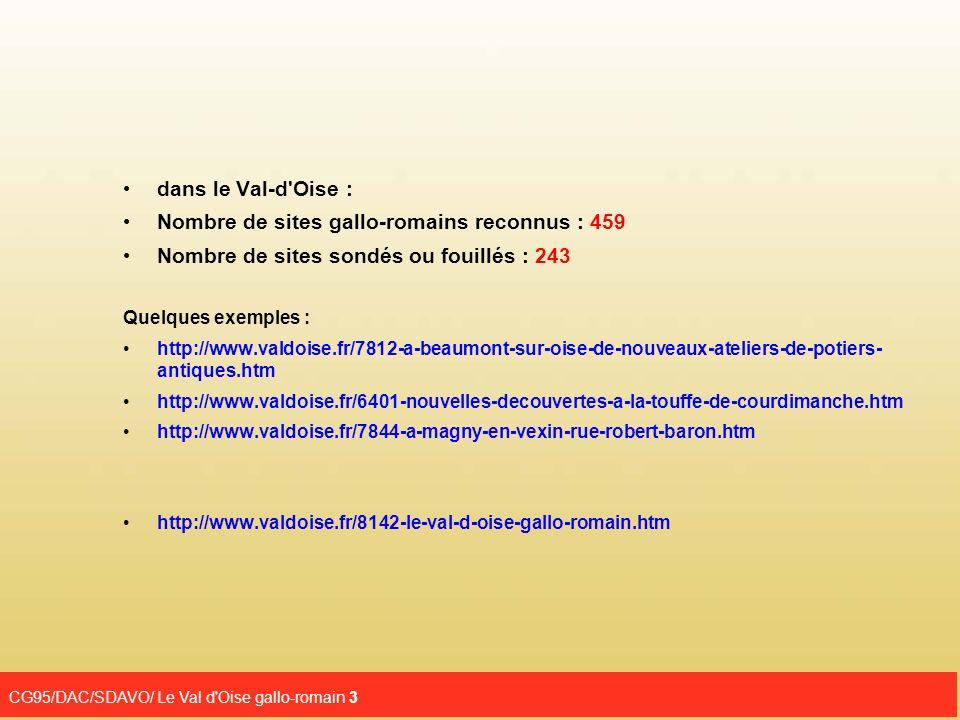 CG95/DAC/SDAVO/ Le Val d'Oise gallo-romain 3 dans le Val-d'Oise : Nombre de sites gallo-romains reconnus : 459 Nombre de sites sondés ou fouillés : 24
