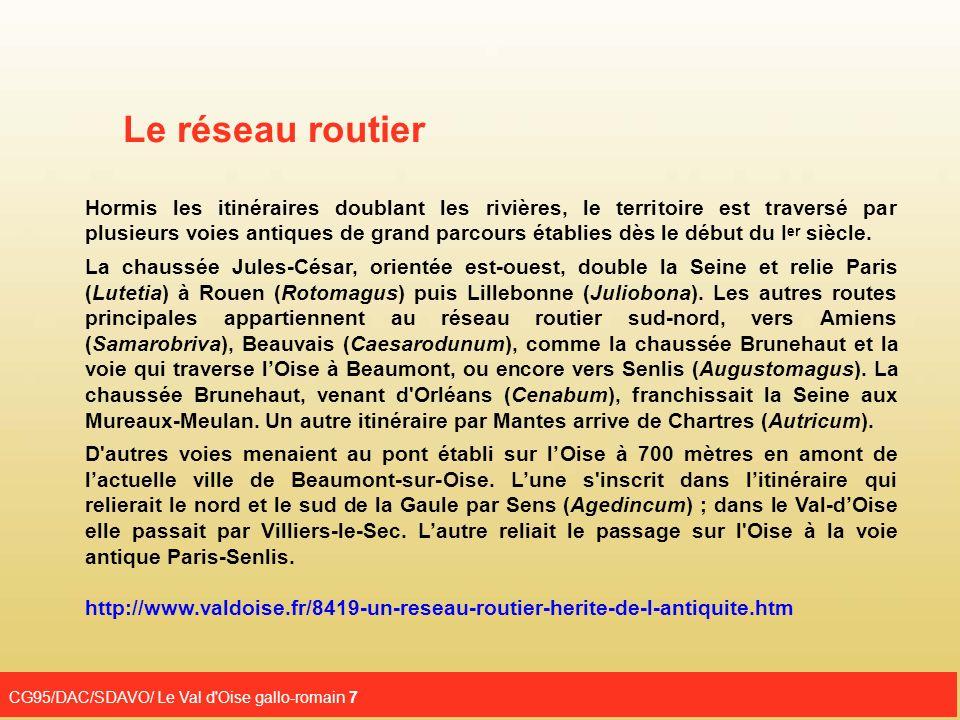 CG95/DAC/SDAVO/ Le Val d'Oise gallo-romain 7 Le réseau routier Hormis les itinéraires doublant les rivières, le territoire est traversé par plusieurs