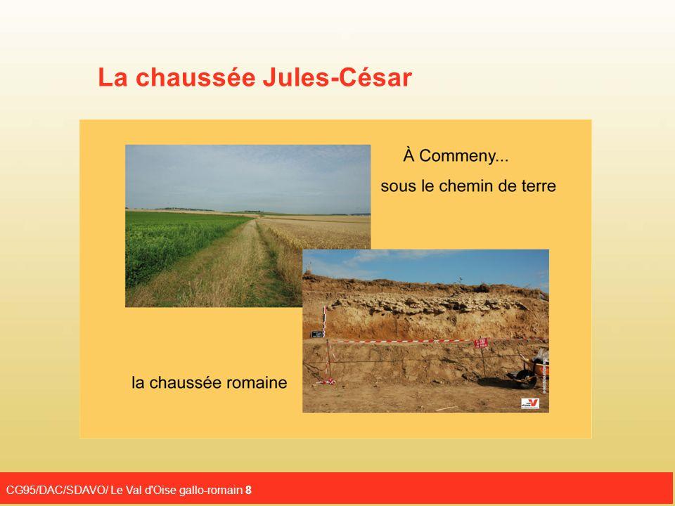 CG95/DAC/SDAVO/ Le Val d Oise gallo-romain 9 Les fouilles de la chaussée Jules-César dans le Vexin ont précisé sa structure.