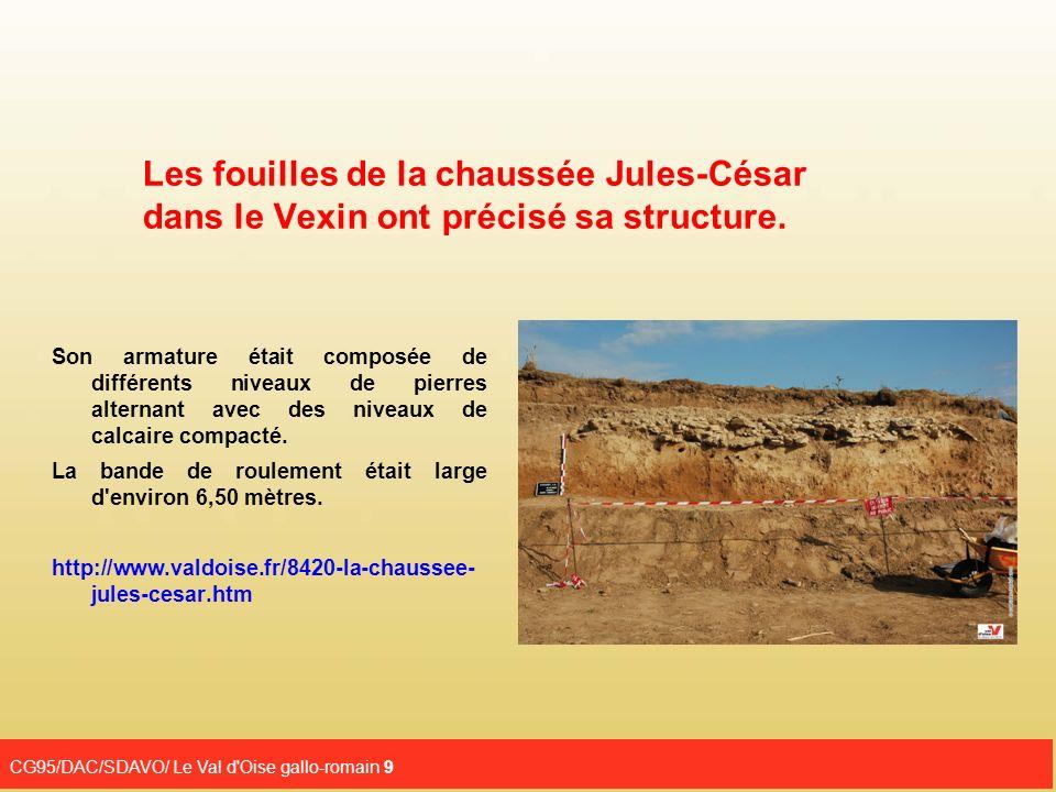 CG95/DAC/SDAVO/ Le Val d'Oise gallo-romain 9 Les fouilles de la chaussée Jules-César dans le Vexin ont précisé sa structure. Son armature était compos