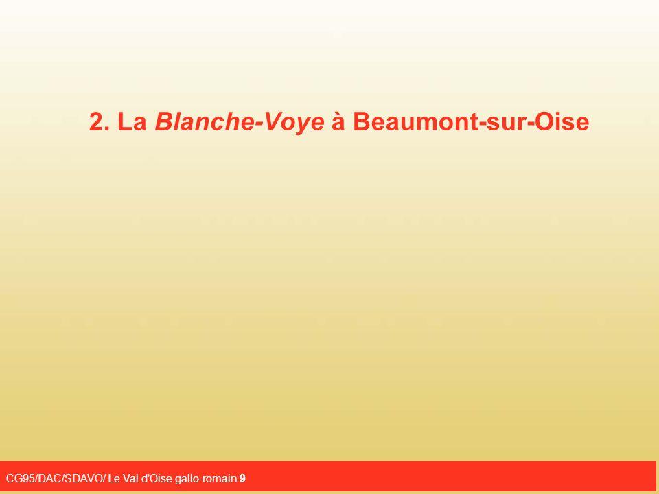 CG95/DAC/SDAVO/ Le Val d Oise gallo-romain 10 À 700 mètres en amont de Beaumont- sur-Oise, à l endroit où la route antique Paris-Beauvais traversait l Oise, une nouvelle ville fut édifiée au I er siècle de notre ère.