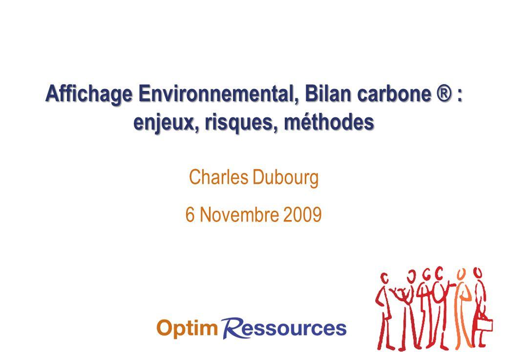 Affichage Environnemental, Bilan carbone ® : enjeux, risques, méthodes Charles Dubourg 6 Novembre 2009