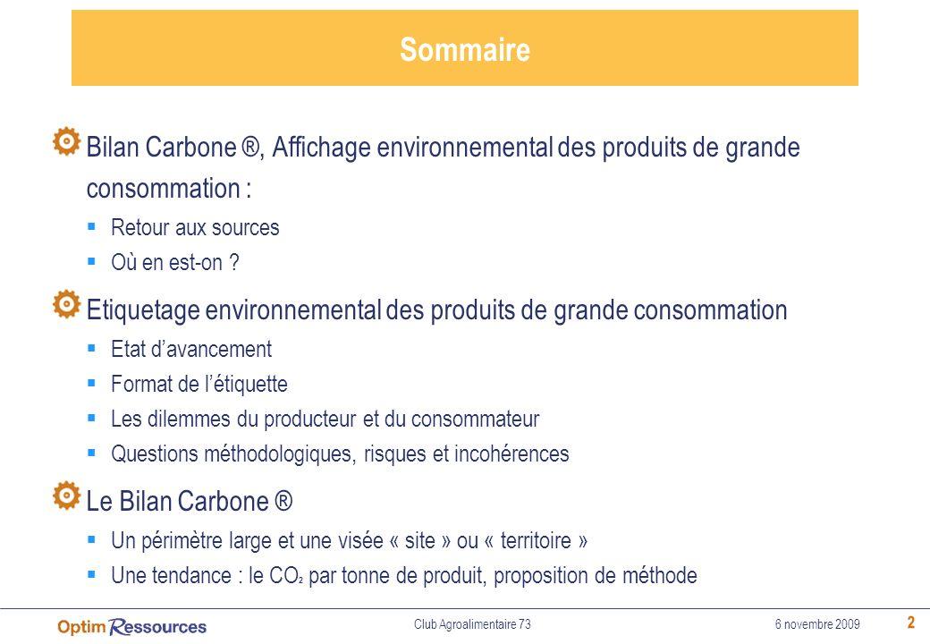 2 Sommaire Bilan Carbone ®, Affichage environnemental des produits de grande consommation : Retour aux sources Où en est-on ? Etiquetage environnement