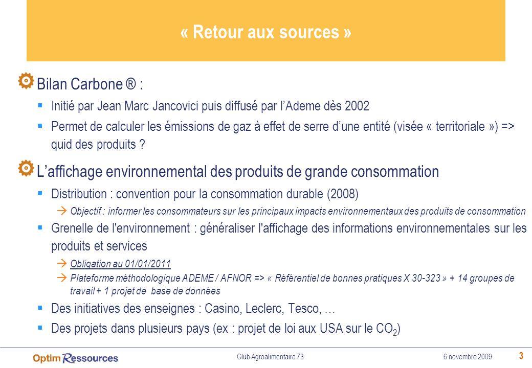 3 « Retour aux sources » Club Agroalimentaire 73 Bilan Carbone ® : Initié par Jean Marc Jancovici puis diffusé par lAdeme dès 2002 Permet de calculer