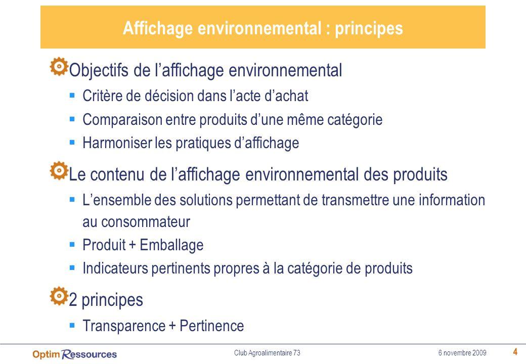 4 Affichage environnemental : principes Objectifs de laffichage environnemental Critère de décision dans lacte dachat Comparaison entre produits dune