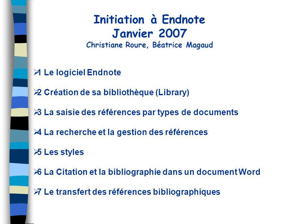 1 Le logiciel Endnote 2 Création de sa bibliothèque (Library) 3 La saisie des références par types de documents 4 La recherche et la gestion des référ