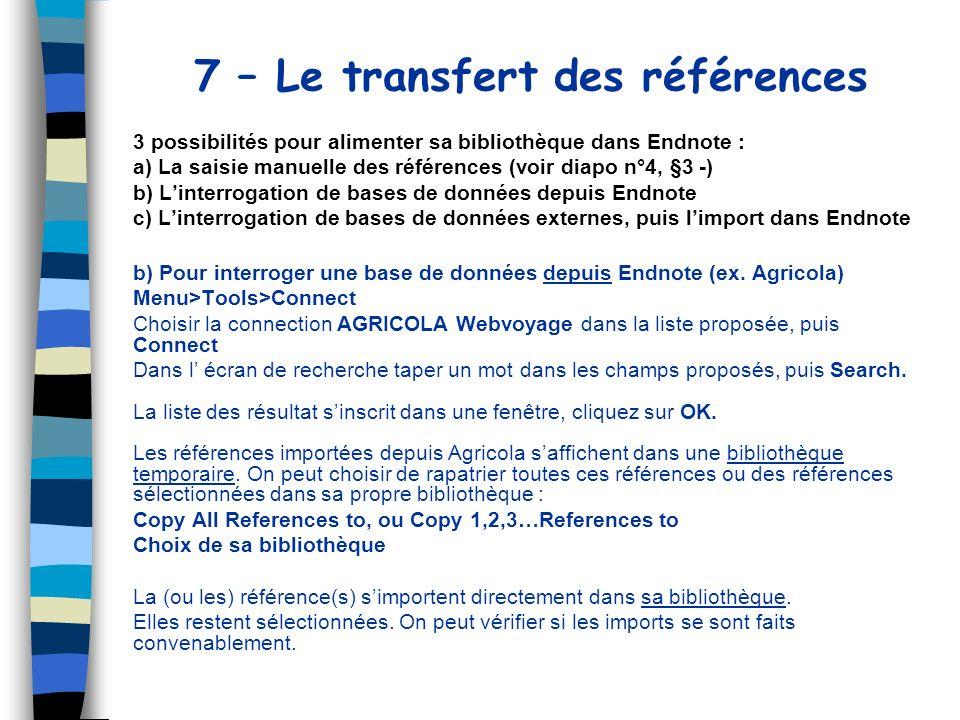 7 – Le transfert des références 3 possibilités pour alimenter sa bibliothèque dans Endnote : a) La saisie manuelle des références (voir diapo n°4, §3
