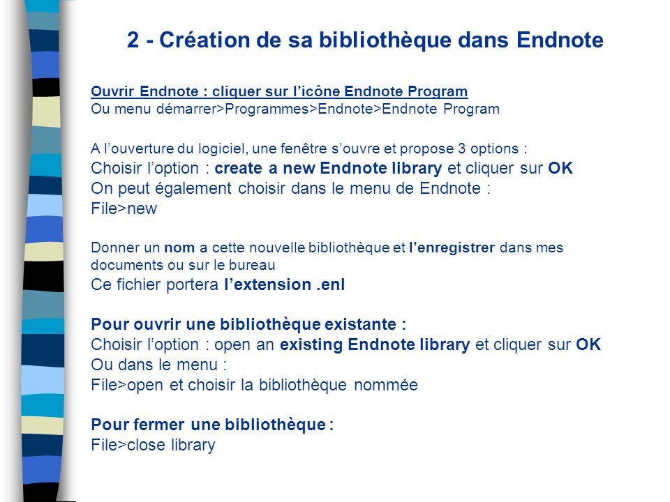 2 - Création de sa bibliothèque dans Endnote Ouvrir Endnote : cliquer sur licône Endnote Program Ou menu démarrer>Programmes>Endnote>Endnote Program A