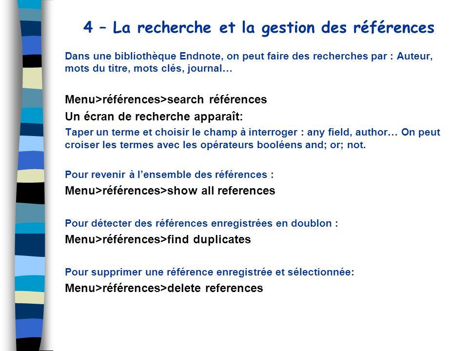 4 – La recherche et la gestion des références Dans une bibliothèque Endnote, on peut faire des recherches par : Auteur, mots du titre, mots clés, jour