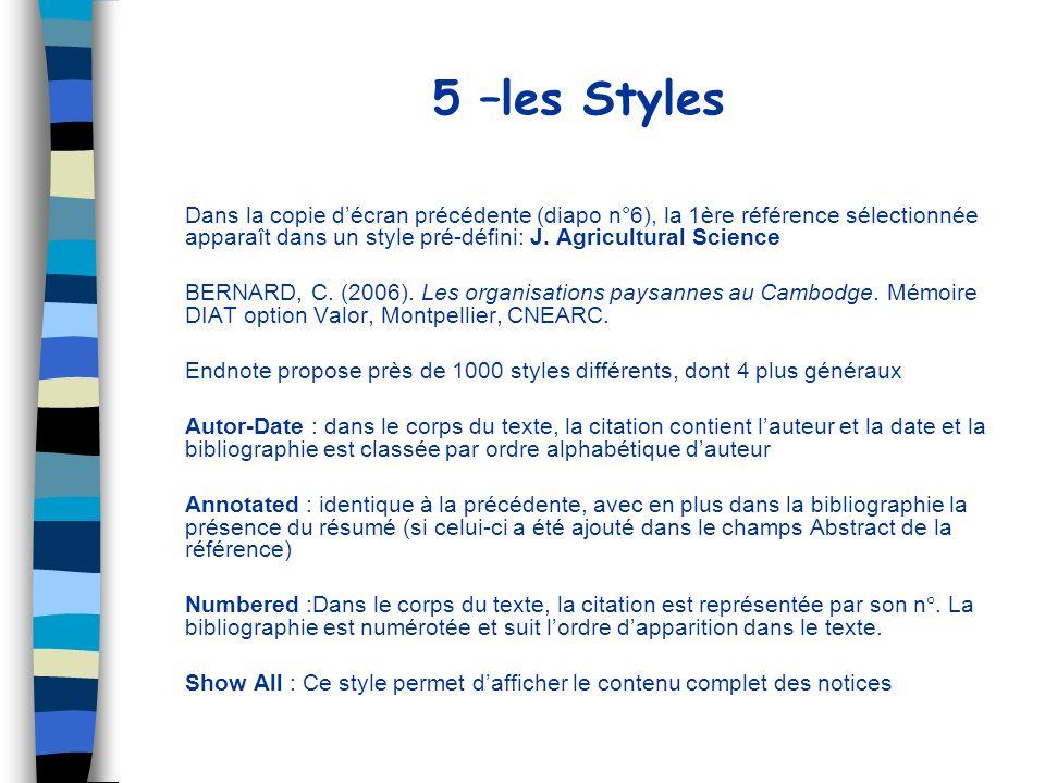 5 –les Styles (suite) Pour choisir un style prédéfini dans Endnote : Menu Edit>Output Styles>Open Style Manager La liste de tous les styles préenregistrés dans Endnote apparaissent par ordre alphabétique des titres de journaux.
