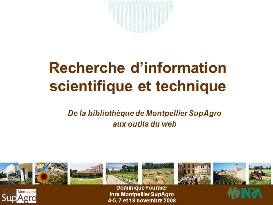 Recherche dinformation scientifique et technique Dominique Fournier Inra Montpellier SupAgro 4-5, 7 et 18 novembre 2008 De la bibliothèque de Montpell