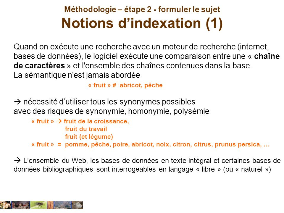 Méthodologie – étape 2 - formuler le sujet Notions dindexation (1) Quand on exécute une recherche avec un moteur de recherche (internet, bases de donn