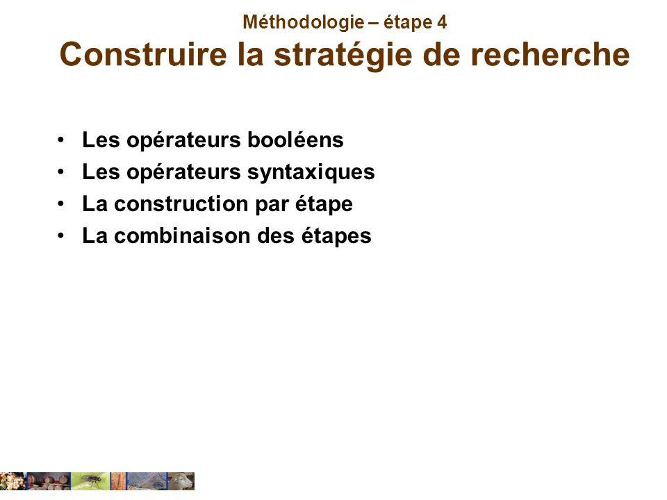 Méthodologie – étape 4 Construire la stratégie de recherche Les opérateurs booléens Les opérateurs syntaxiques La construction par étape La combinaiso
