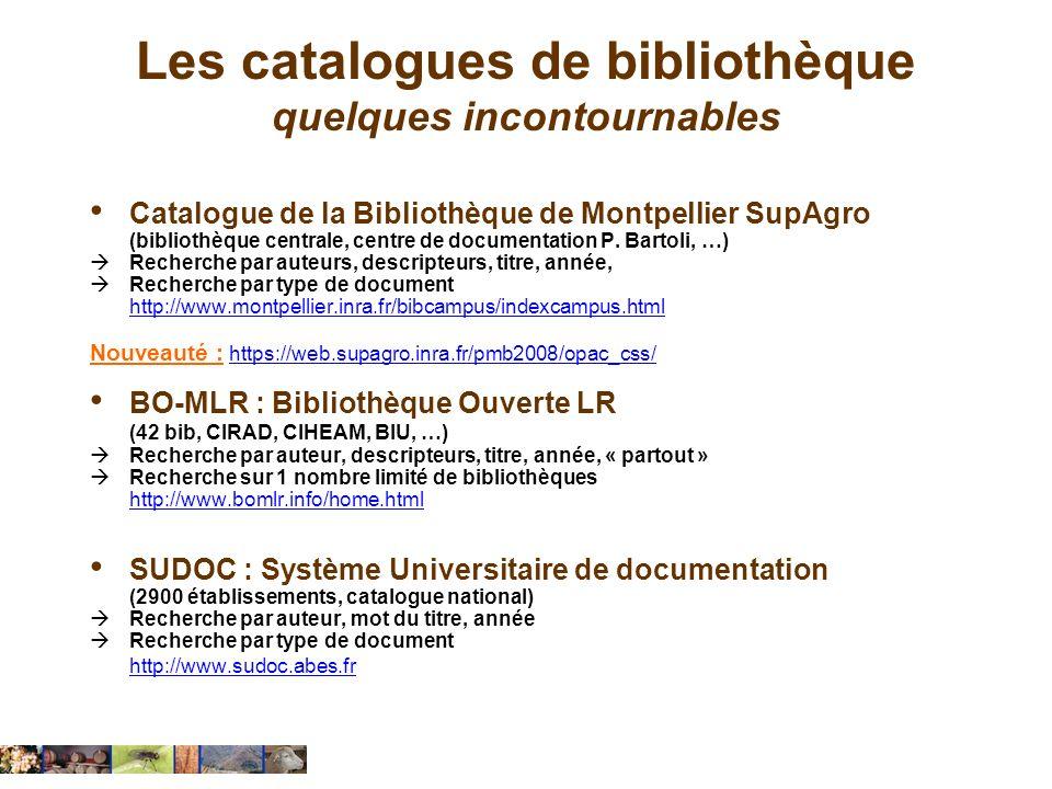 Les catalogues de bibliothèque quelques incontournables Catalogue de la Bibliothèque de Montpellier SupAgro (bibliothèque centrale, centre de document