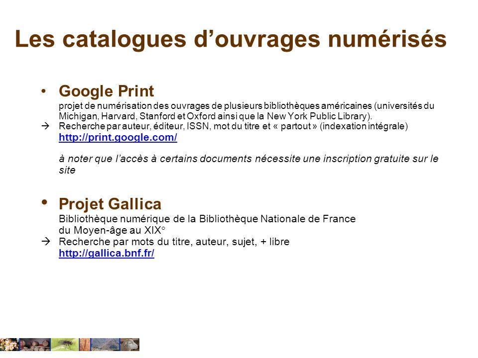 Les catalogues douvrages numérisés Google Print projet de numérisation des ouvrages de plusieurs bibliothèques américaines (universités du Michigan, H