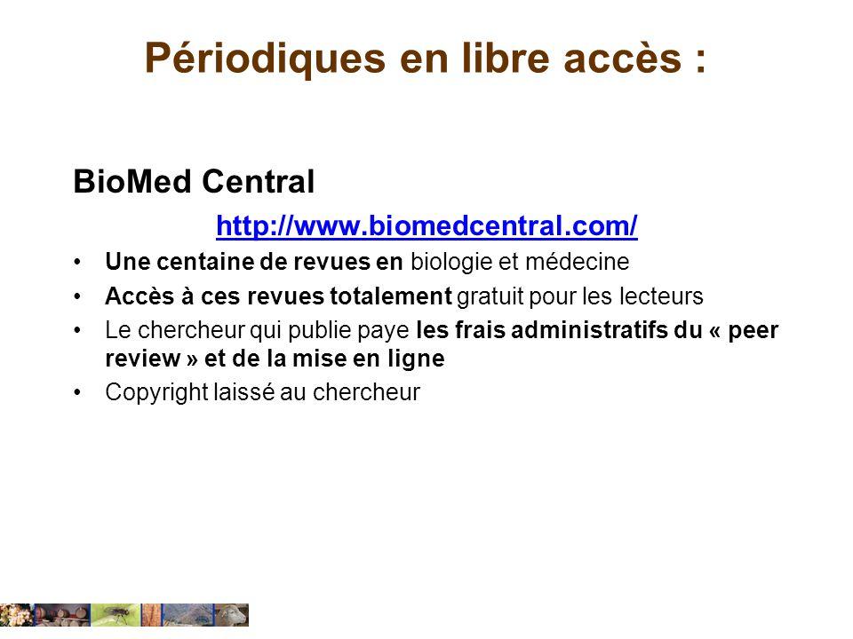 Périodiques en libre accès : BioMed Central http://www.biomedcentral.com/ Une centaine de revues en biologie et médecine Accès à ces revues totalement