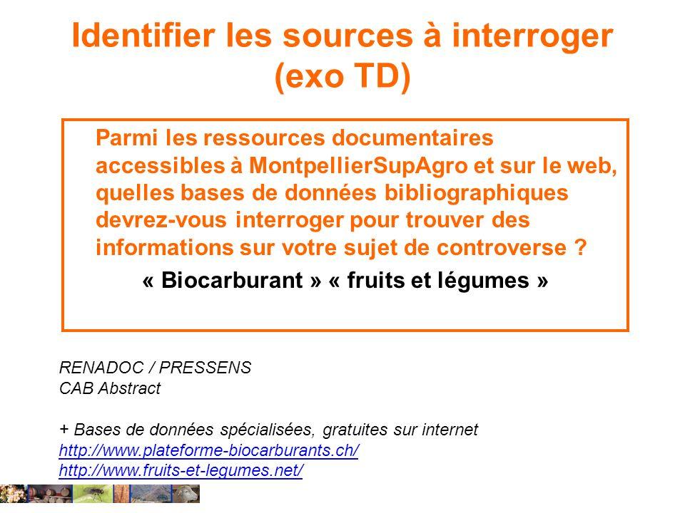 Identifier les sources à interroger (exo TD) Parmi les ressources documentaires accessibles à MontpellierSupAgro et sur le web, quelles bases de donné