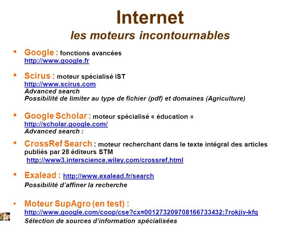 Internet les moteurs incontournables Google : fonctions avancées http://www.google.fr Scirus : moteur spécialisé IST http://www.scirus.com Advanced se