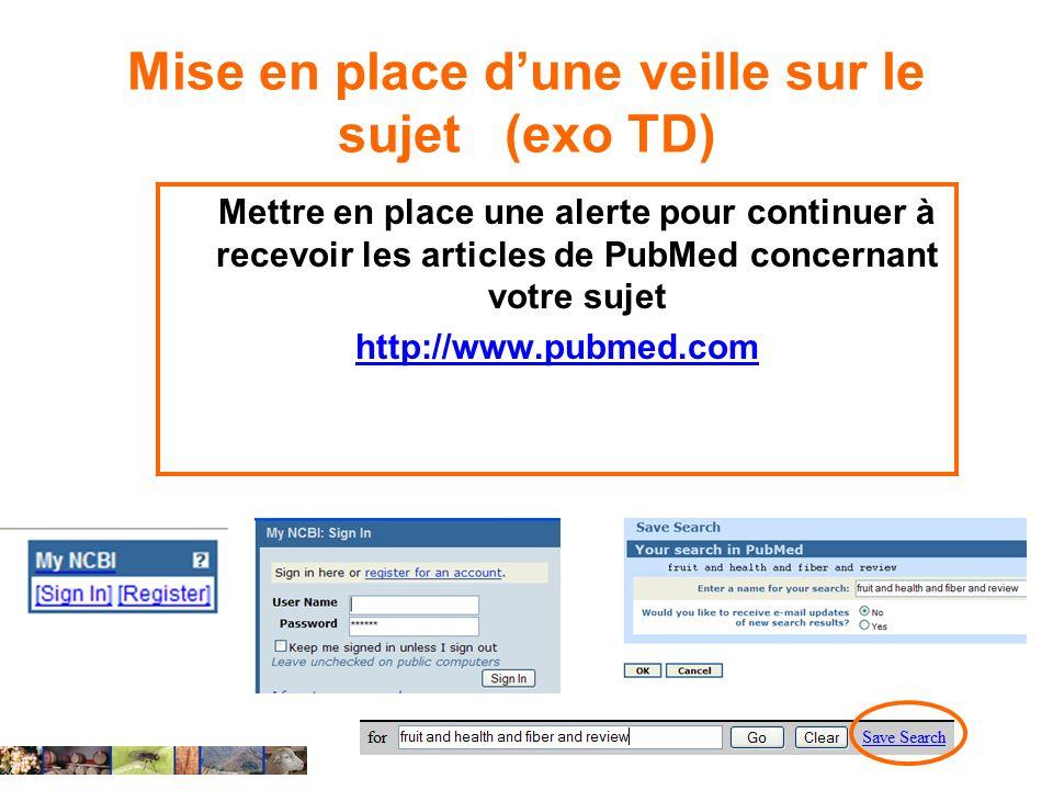 Mise en place dune veille sur le sujet (exo TD) Mettre en place une alerte pour continuer à recevoir les articles de PubMed concernant votre sujet htt
