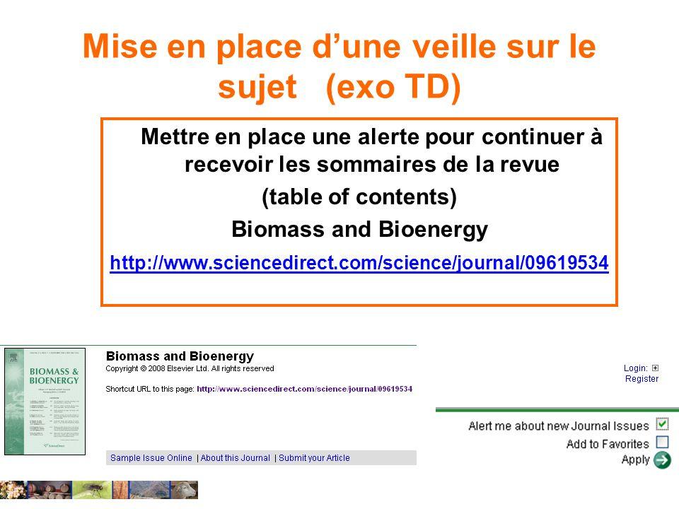Mise en place dune veille sur le sujet (exo TD) Mettre en place une alerte pour continuer à recevoir les sommaires de la revue (table of contents) Bio