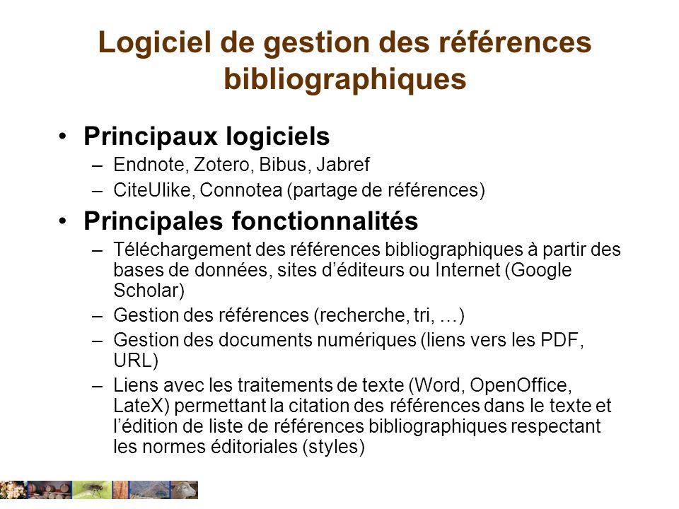 Logiciel de gestion des références bibliographiques Principaux logiciels –Endnote, Zotero, Bibus, Jabref –CiteUlike, Connotea (partage de références)