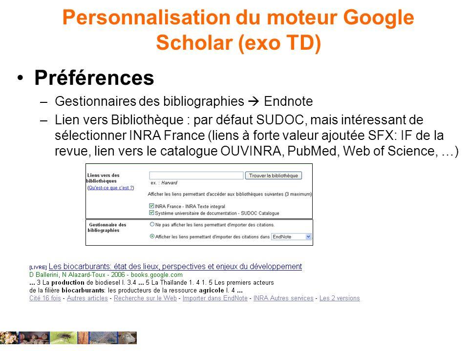 Personnalisation du moteur Google Scholar (exo TD) Préférences –Gestionnaires des bibliographies Endnote –Lien vers Bibliothèque : par défaut SUDOC, m