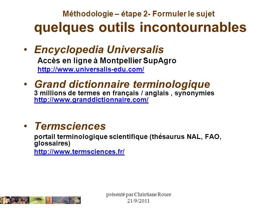 présenté par Christiane Roure 21/9/2011 Méthodologie – étape 2- Formuler le sujet quelques outils incontournables Encyclopedia Universalis Accès en li