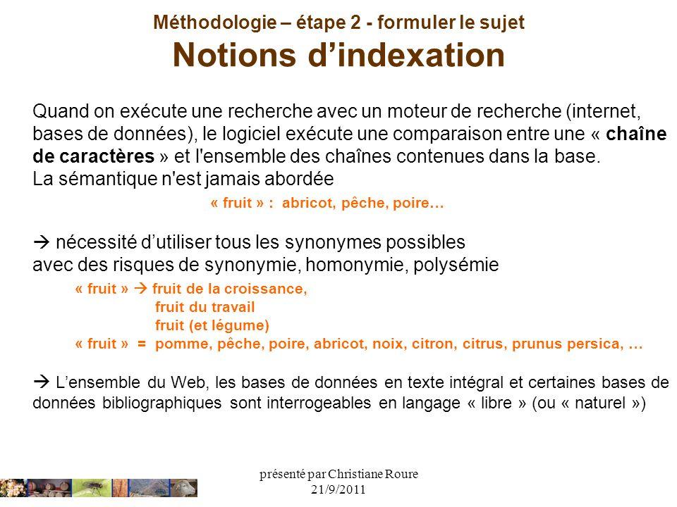 présenté par Christiane Roure 21/9/2011 Méthodologie – étape 2 - formuler le sujet Notions dindexation Quand on exécute une recherche avec un moteur d