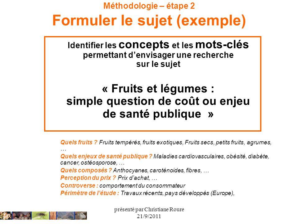 présenté par Christiane Roure 21/9/2011 Méthodologie – étape 2 Formuler le sujet (exemple) Identifier les concepts et les mots-clés permettant denvisa